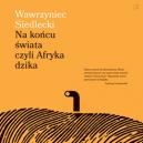 Okładka ksiązki - Na końcu świata czyli Afryka dzika. Audiobook
