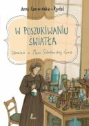 Okładka ksiązki - W poszukiwaniu światła. Opowieść o Marii Skłodowskiej-Curie