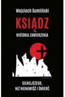 Okładka ksiązki - Ksiądz. Historia zawierzenia silniejszego niż nienawiść i śmierć.
