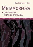 Okładka - Metamorfoza czyli terapia jednego spotkania. Czuję, myślę, zmieniam