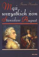 Okładka ksiązki - Stanisław August. Mąż wszystkich żon