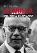 Okładka ksiązki - Gomułka. Dyktatura ciemniaków