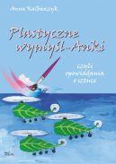 Okładka książki - Plastyczne wymyśl-Anki czyli opowiadania o sztuce