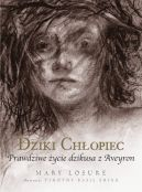 Okładka książki - Dziki chłopiec. Prawdziwe życie dzikusa z Aveyron