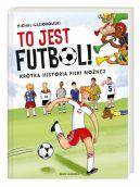 Okładka ksiązki - To jest futbol! Krótka historia piłki nożnej