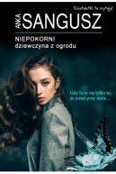 Okładka książki - Niepokorni. Dziewczyna z ogrodu
