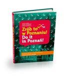 Okładka książki - Zrób to w Poznaniu. Do It In Poznań!