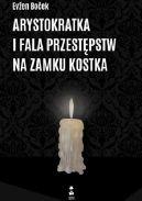 Okładka ksiązki - Arystokratka i fala przestępstw na zamku Kostka