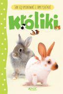 Okładka książki - Króliki. Jak się opiekować i zaprzyjaźnić