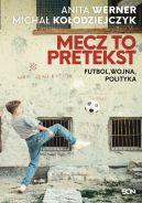 Okładka książki - Mecz to pretekst. Futbol, wojna, polityka
