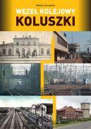 Okładka - Węzeł kolejowy Koluszki