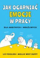Okładka książki - Jak ogarnąć emocje w pracy