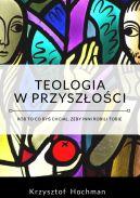 Okładka książki - Teologia w przyszłości