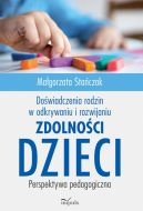 Okładka książki - Doświadczenia rodzin w odkrywaniu i rozwijaniu zdolności dzieci. Perspektywa pedagogiczna