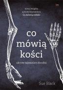 Okładka książki - Co mówią kości. Ukryte tajemnice zbrodni