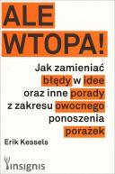 Okładka książki - ALE WTOPA! Jak zmieniać błędy w idee oraz inne porady z zakresu owocnego ponoszenia porażek