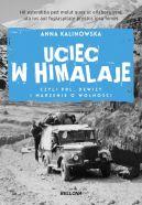 Okładka książki - Uciec w Himalaje, czyli PRL, dewizy i marzenia o wolności
