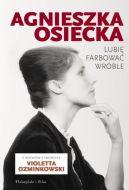 Okładka ksiązki - Agnieszka Osiecka. Lubię farbować wróble
