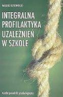 Okładka ksiązki - Integralna profilaktyka uzależnień w szkole