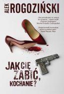 Okładka ksiązki - Jak Cię zabić, kochanie?