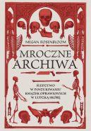 Okładka - Mroczne archiwa. Śledztwo w poszukiwaniu książek oprawionych w ludzką skórę