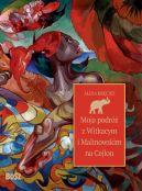 Okładka - Moja podróż z Witkacym i Malinowskim na Cejlon