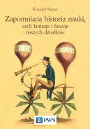 Okładka ksiązki - Zapomniana historia nauki, czyli fantazje i facecje naszych dziadków