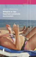 Okładka książki - Witajcie w raju. Reportaże o przemyśle turystycznym