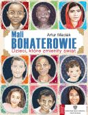 Okładka książki - Mali bohaterowie. Dzieci, które zmieniły świat