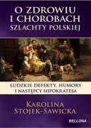 Okładka książki - O zdrowiu i chorobach szlachty polskiej