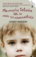 Okładka ksiązki - Mamusiu, tatusiu, za co mnie tak nienawidzicie?