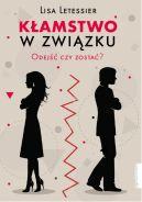 Okładka ksiązki - Kłamstwo w związku. Odejść czy zostać?