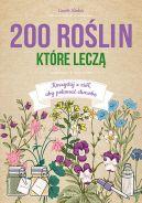 Okładka -  200 roślin, które leczą. Korzystaj z ziół, aby pokonać chorobę