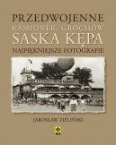 Okładka ksiązki - Przedwojenne Kamionek, Grochów, Saska Kępa. Najpiękniejsze fotografie
