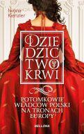Okładka książki - Dziedzictwo krwi. Potomkowie władców Polski na tronach Europy