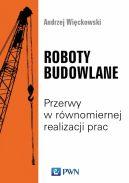 Okładka - Roboty budowlane. Przerwy w równomiernej realizacji prac