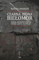 Okładka książki - Czarna ikona Biełomor. Kanał Białomorski. Dzieje. Ludzie. Słowa