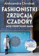 Okładka ksiązki - Fashionistki zrzucają czadory. Moje odkrywanie Iranu