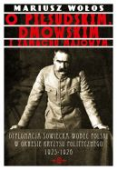 Okładka ksiązki - O Piłsudskim, Dmowskim i zamachu majowym