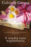 Okładka ksiązki - A między nami wspomnienia