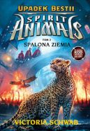 Okładka ksiązki - Spirit Animals. Upadek Bestii. Spalona Ziemia