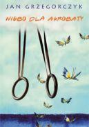 Okładka książki - Niebo dla akrobaty