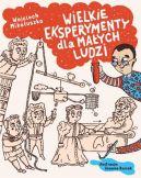 Okładka ksiązki - Wielkie eksperymenty dla małych ludzi