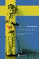 Okładka ksiązki - Moraliści. Jak Szwedzi uczą się na błędach i inne historie