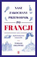 Okładka książki - Nasz zakochany przewodnik po Francji, czyli dyplomatyczna ratatouille