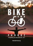 Okładka - Bike'owa podróż. Z Sydney do Szczecina cz.1