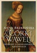 Okładka książki - Córki Wawelu. Opowieść o jagiellońskich królewnach