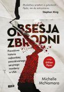 Okładka książki - Obsesja zbrodni. Prawdziwa historia najbardziej poszukiwanego seryjnego mordercy w USA.