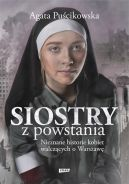 Okładka ksiązki - Siostry z powstania. Nieznane historie kobiet walczących o Warszawę