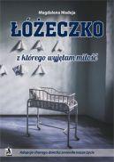 Okładka - Łóżeczko, z którego wyjęłam miłość. Adopcja chorego dziecka zmieniła nasze życie